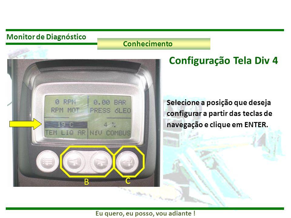 Eu quero, eu posso, vou adiante ! Monitor de Diagnóstico Conhecimento Configuração Tela Div 4 B c Selecione a posição que deseja configurar a partir d