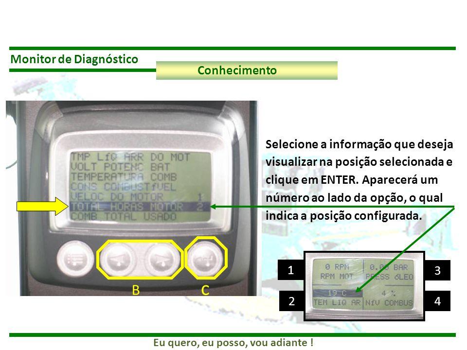 Eu quero, eu posso, vou adiante ! Monitor de Diagnóstico Conhecimento B Selecione a informação que deseja visualizar na posição selecionada e clique e