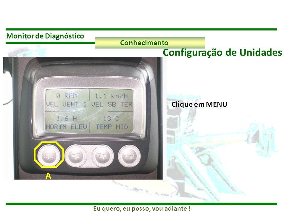 Eu quero, eu posso, vou adiante ! Monitor de Diagnóstico Conhecimento Configuração de Unidades Clique em MENU A