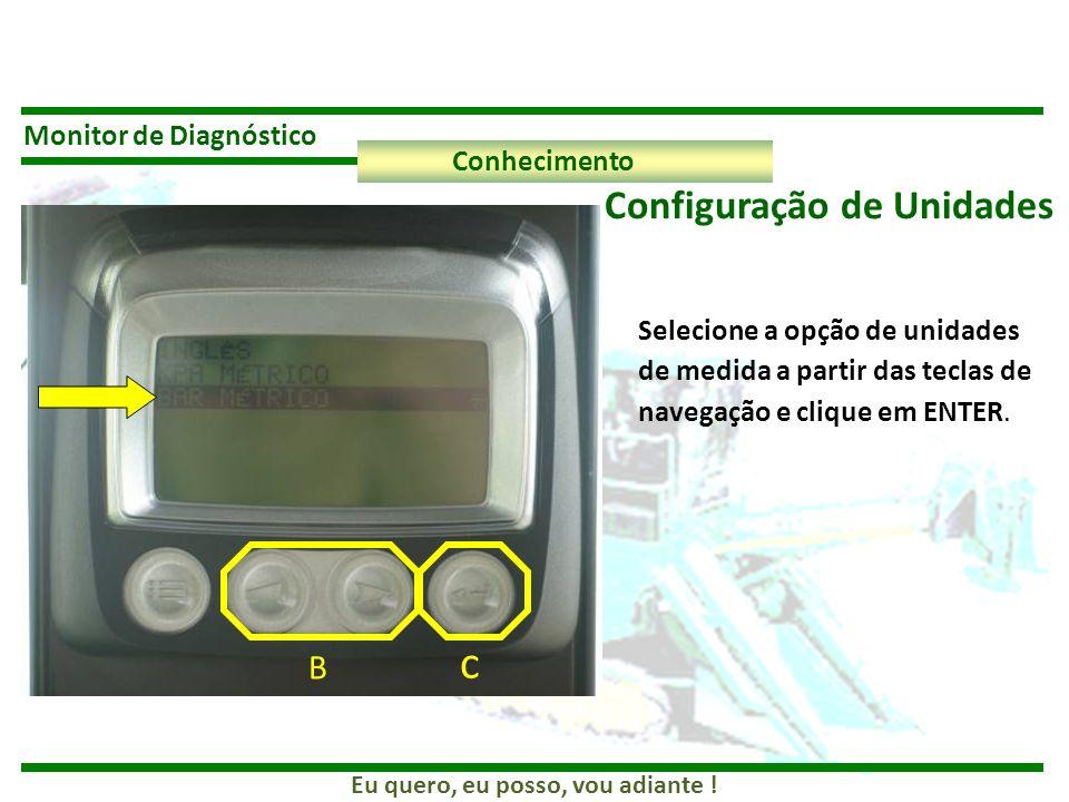 Eu quero, eu posso, vou adiante ! Monitor de Diagnóstico Conhecimento Configuração de Unidades B c Selecione a opção de unidades de medida a partir da