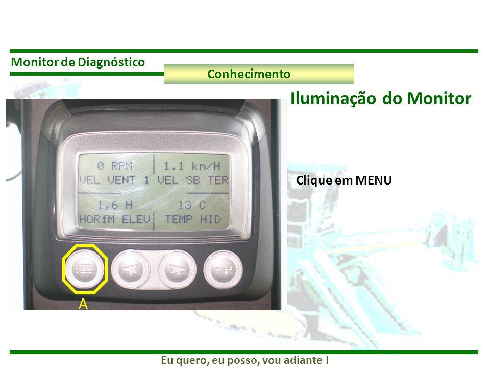 Eu quero, eu posso, vou adiante ! Monitor de Diagnóstico Conhecimento Iluminação do Monitor Clique em MENU A