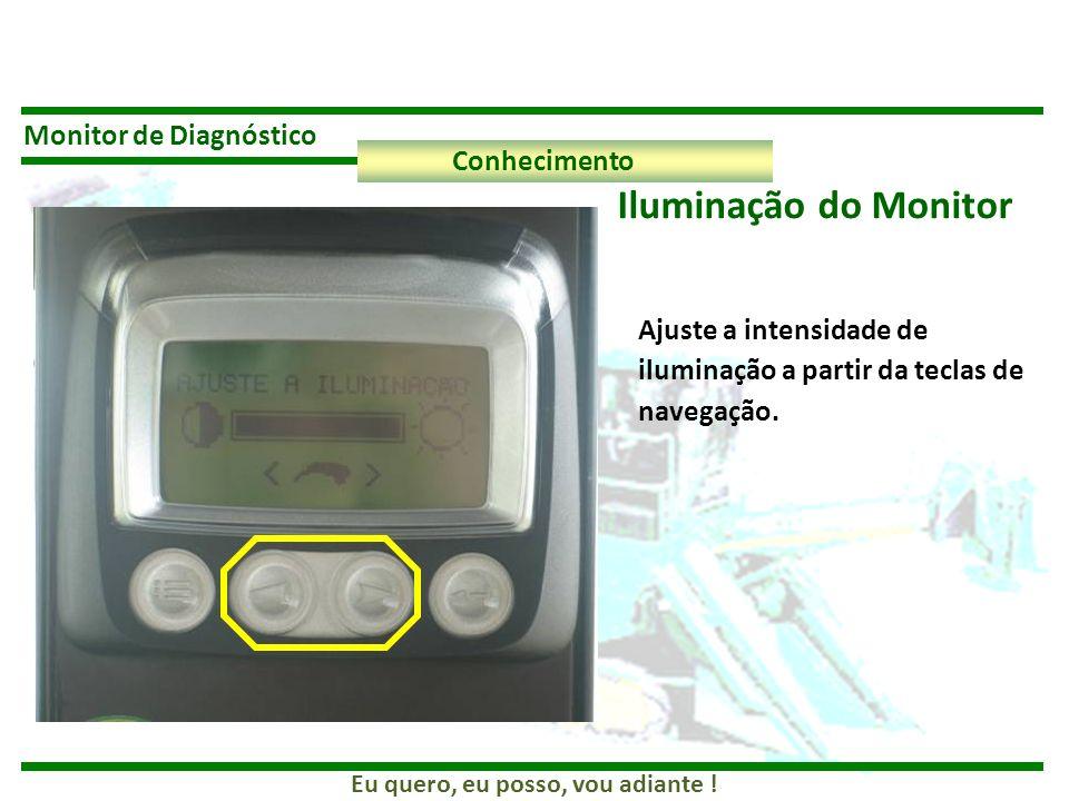 Eu quero, eu posso, vou adiante ! Monitor de Diagnóstico Conhecimento Iluminação do Monitor Ajuste a intensidade de iluminação a partir da teclas de n