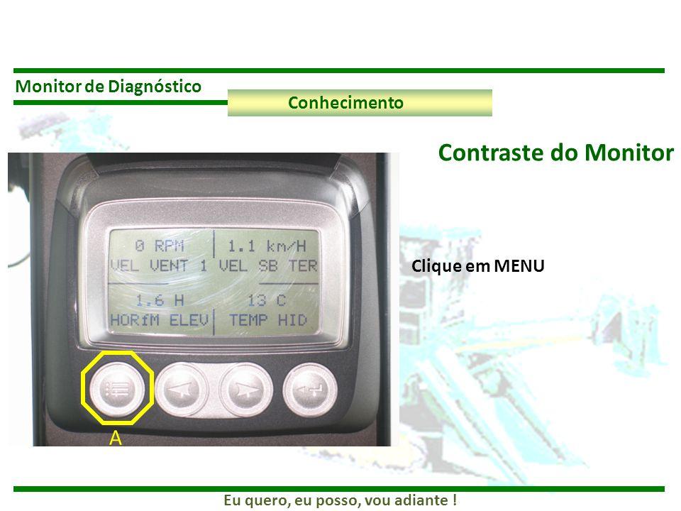 Eu quero, eu posso, vou adiante ! Monitor de Diagnóstico Conhecimento Clique em MENU A Contraste do Monitor