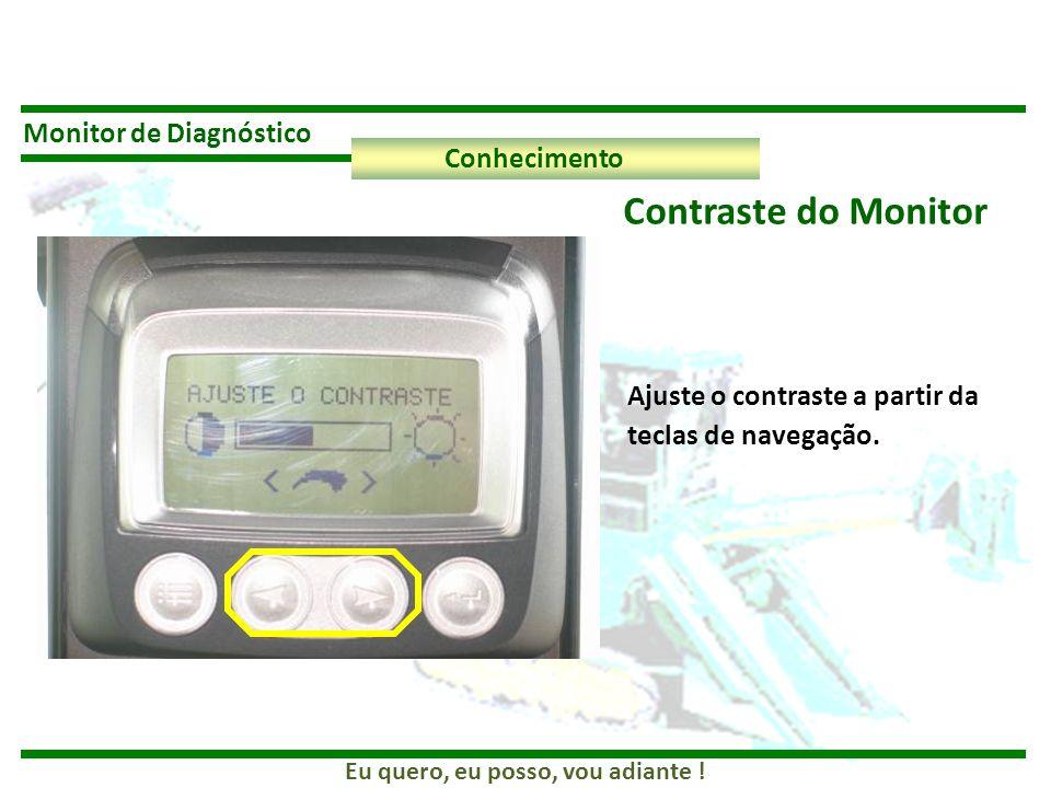 Eu quero, eu posso, vou adiante ! Monitor de Diagnóstico Conhecimento Contraste do Monitor Ajuste o contraste a partir da teclas de navegação.