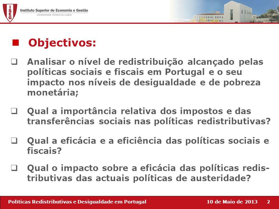 10 de Maio de 20132Políticas Redistributivas e Desigualdade em Portugal Objectivos: Analisar o nível de redistribuição alcançado pelas políticas socia