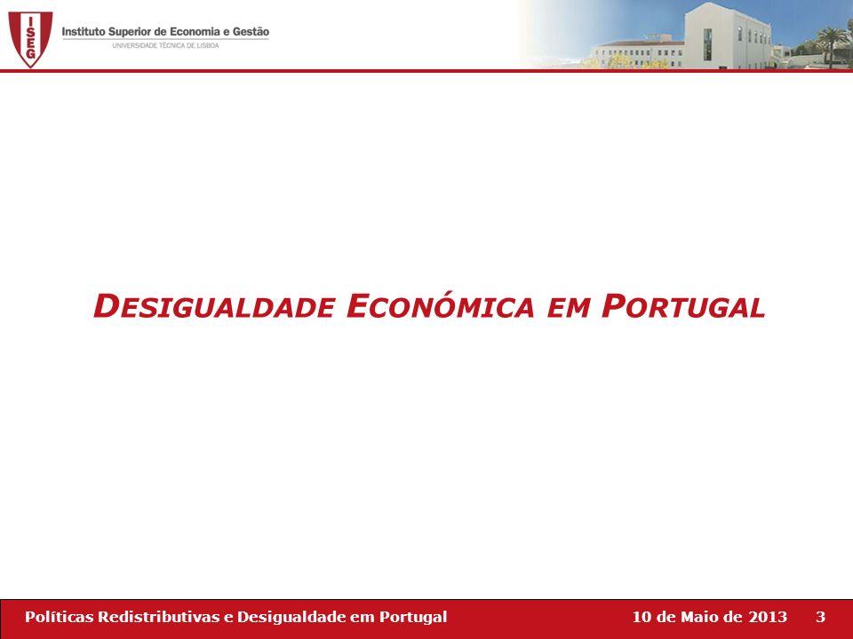 10 de Maio de 20133Políticas Redistributivas e Desigualdade em Portugal D ESIGUALDADE E CONÓMICA EM P ORTUGAL