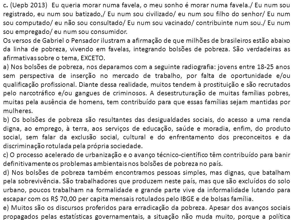 c. (Uepb 2013) Eu queria morar numa favela, o meu sonho é morar numa favela./ Eu num sou registrado, eu num sou batizado,/ Eu num sou civilizado/ eu n