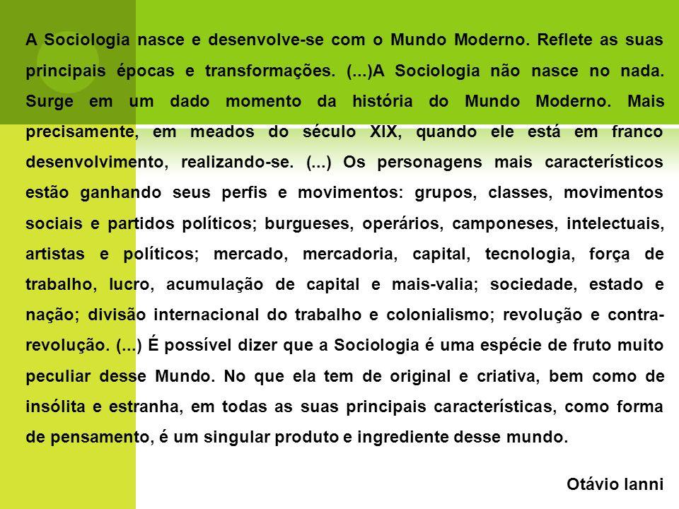 A Sociologia nasce e desenvolve-se com o Mundo Moderno.