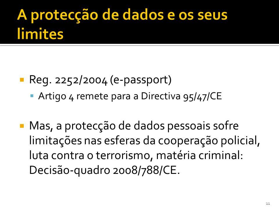 Reg. 2252/2004 (e-passport) Artigo 4 remete para a Directiva 95/47/CE Mas, a protecção de dados pessoais sofre limitações nas esferas da cooperação po