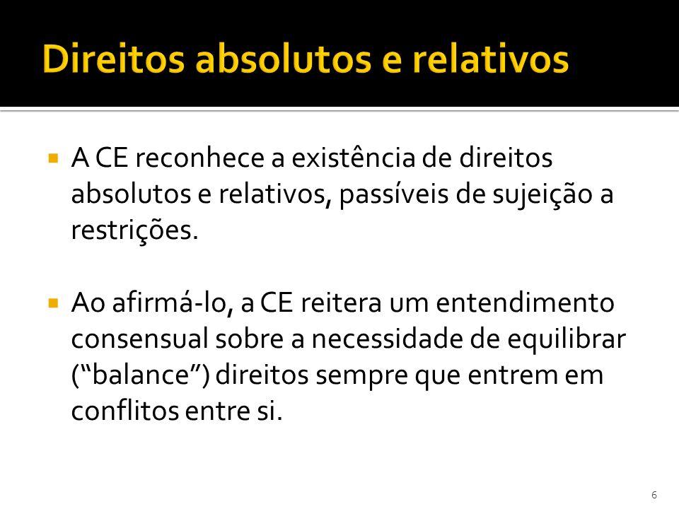 A CE reconhece a existência de direitos absolutos e relativos, passíveis de sujeição a restrições.