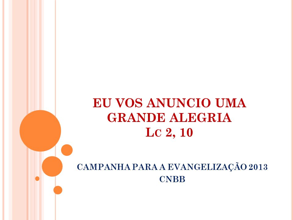 EU VOS ANUNCIO UMA GRANDE ALEGRIA L C 2, 10 CAMPANHA PARA A EVANGELIZAÇÃO 2013 CNBB