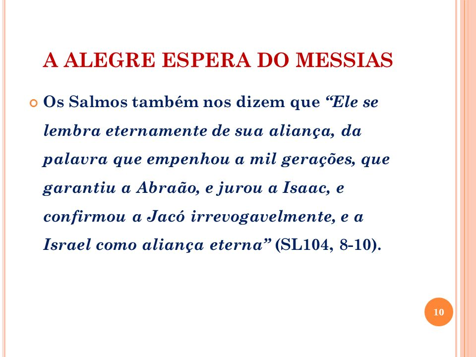 A ALEGRE ESPERA DO MESSIAS Os Salmos também nos dizem que Ele se lembra eternamente de sua aliança, da palavra que empenhou a mil gerações, que garant