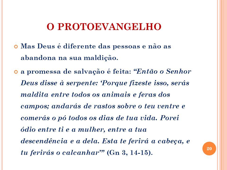 O PROTOEVANGELHO Mas Deus é diferente das pessoas e não as abandona na sua maldição. a promessa de salvação é feita: Então o Senhor Deus disse à serpe