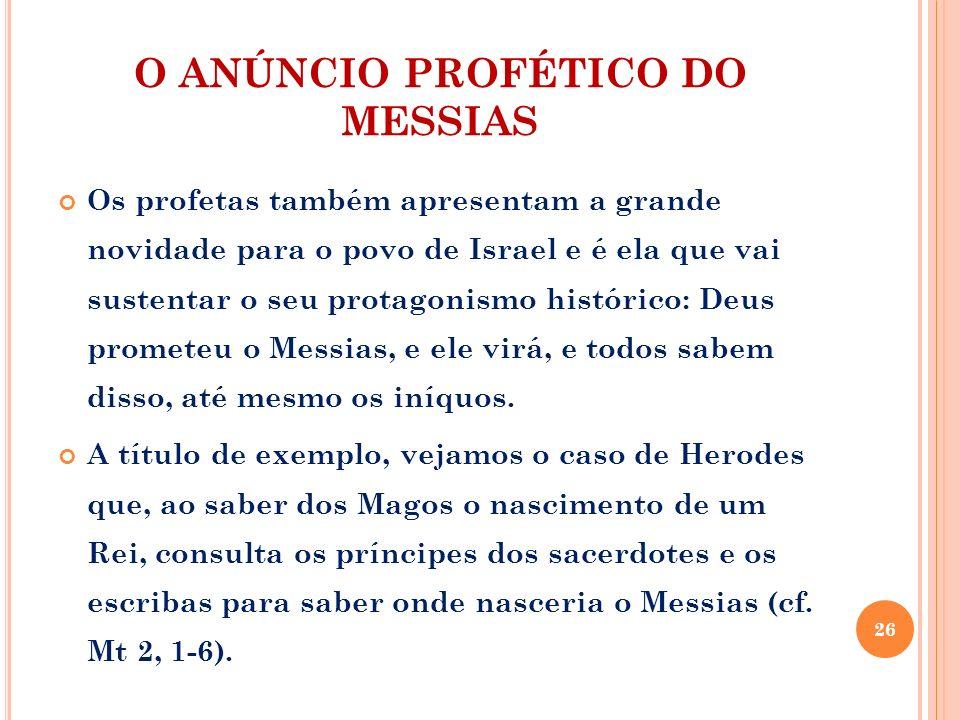O ANÚNCIO PROFÉTICO DO MESSIAS Os profetas também apresentam a grande novidade para o povo de Israel e é ela que vai sustentar o seu protagonismo hist