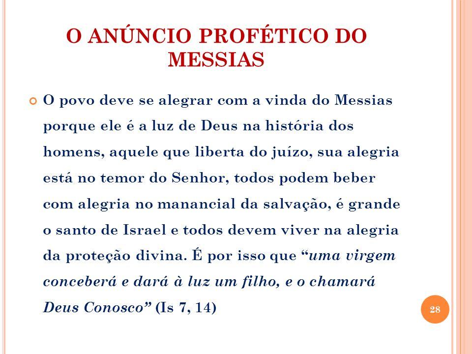 O ANÚNCIO PROFÉTICO DO MESSIAS O povo deve se alegrar com a vinda do Messias porque ele é a luz de Deus na história dos homens, aquele que liberta do