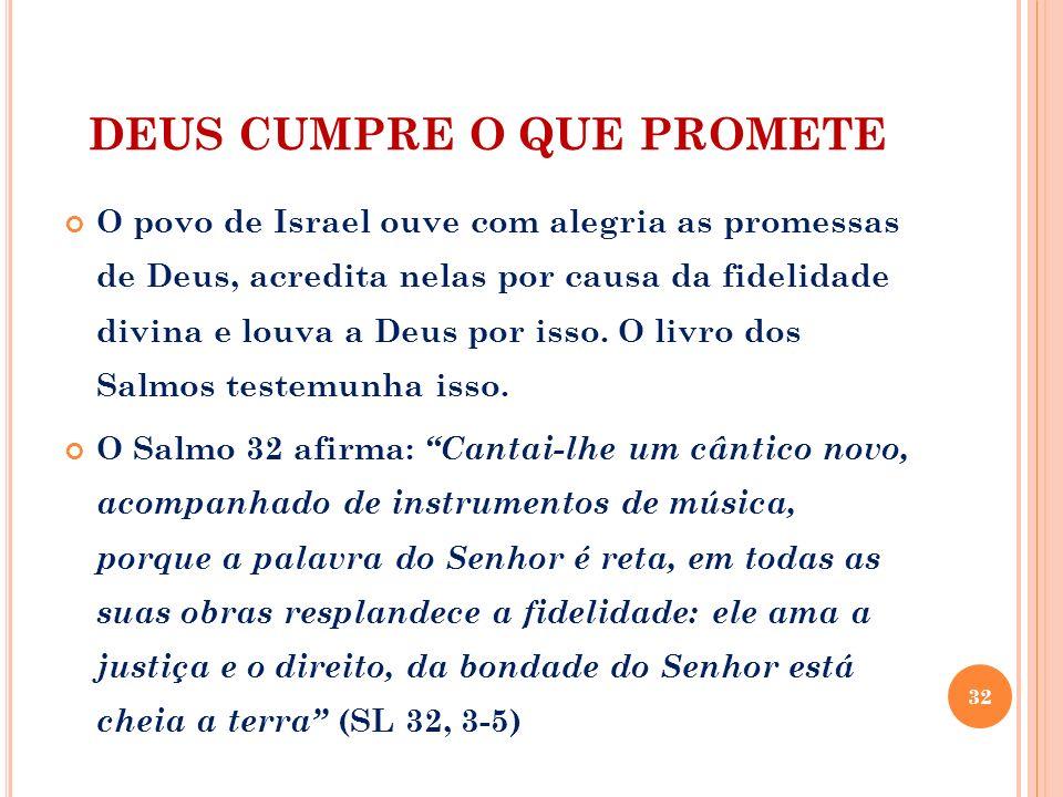 DEUS CUMPRE O QUE PROMETE O povo de Israel ouve com alegria as promessas de Deus, acredita nelas por causa da fidelidade divina e louva a Deus por iss