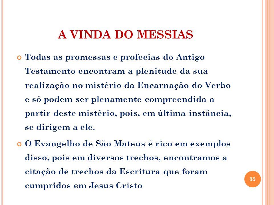 A VINDA DO MESSIAS Todas as promessas e profecias do Antigo Testamento encontram a plenitude da sua realização no mistério da Encarnação do Verbo e só