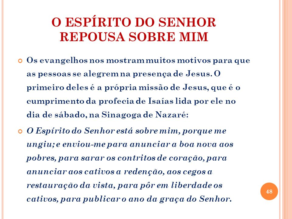 O ESPÍRITO DO SENHOR REPOUSA SOBRE MIM Os evangelhos nos mostram muitos motivos para que as pessoas se alegrem na presença de Jesus. O primeiro deles