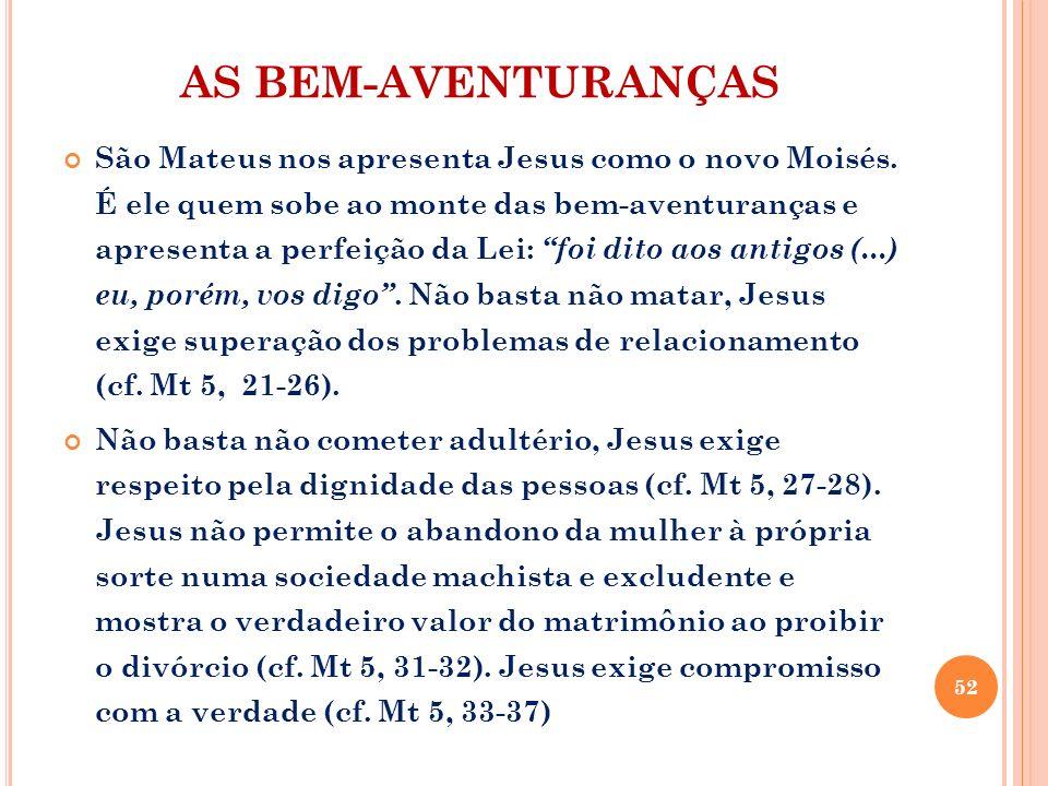AS BEM-AVENTURANÇAS São Mateus nos apresenta Jesus como o novo Moisés. É ele quem sobe ao monte das bem-aventuranças e apresenta a perfeição da Lei: f