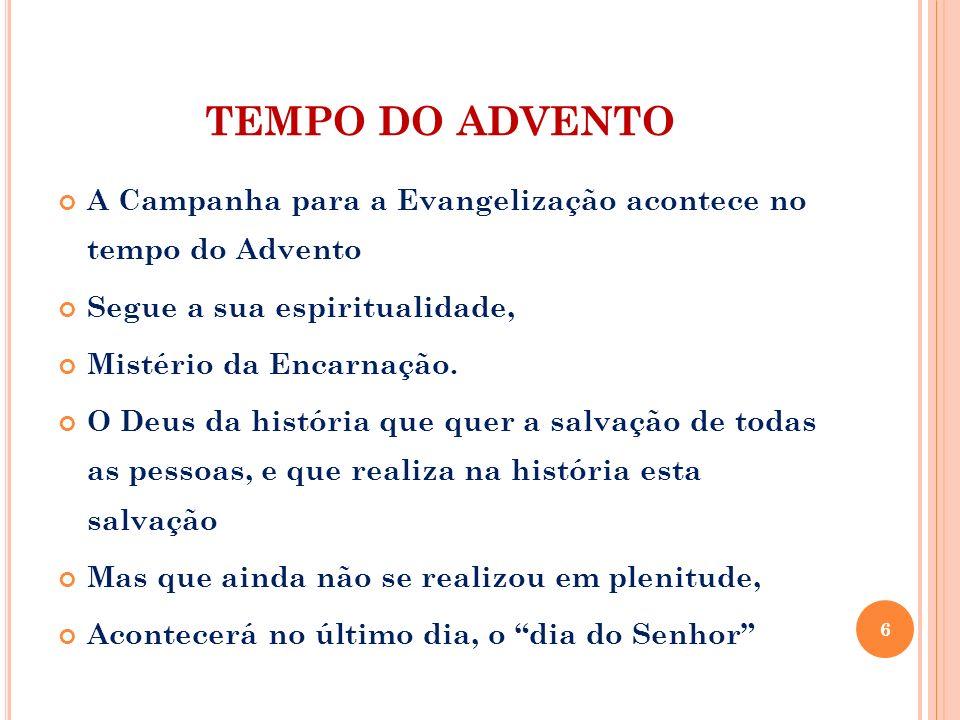 TEMPO DO ADVENTO A Campanha para a Evangelização acontece no tempo do Advento Segue a sua espiritualidade, Mistério da Encarnação. O Deus da história