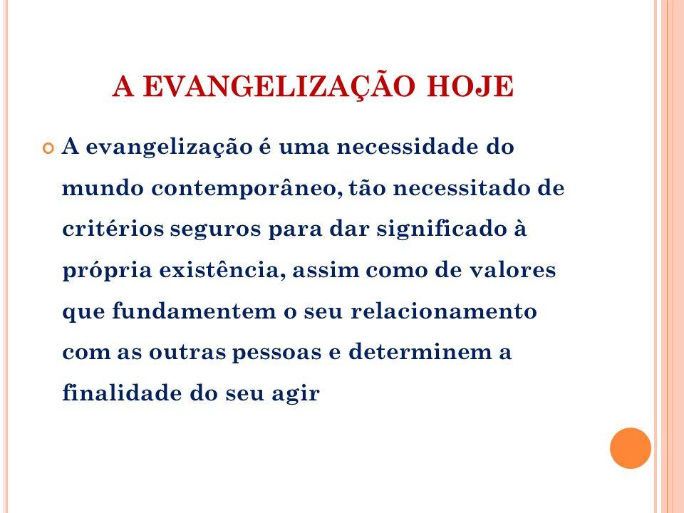A EVANGELIZAÇÃO HOJE A evangelização é uma necessidade do mundo contemporâneo, tão necessitado de critérios seguros para dar significado à própria exi