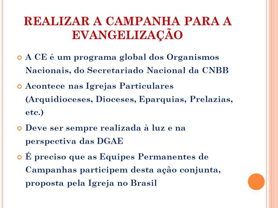 REALIZAR A CAMPANHA PARA A EVANGELIZAÇÃO A CE é um programa global dos Organismos Nacionais, do Secretariado Nacional da CNBB Acontece nas Igrejas Par