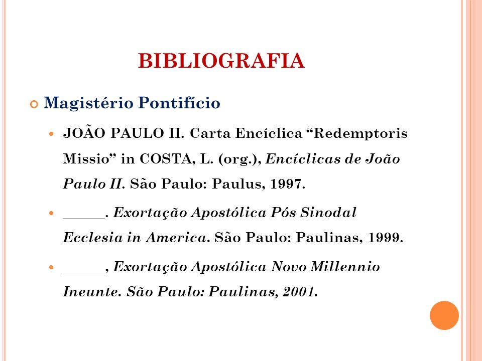 Magistério Pontifício JOÃO PAULO II. Carta Encíclica Redemptoris Missio in COSTA, L. (org.), Encíclicas de João Paulo II. São Paulo: Paulus, 1997. ___