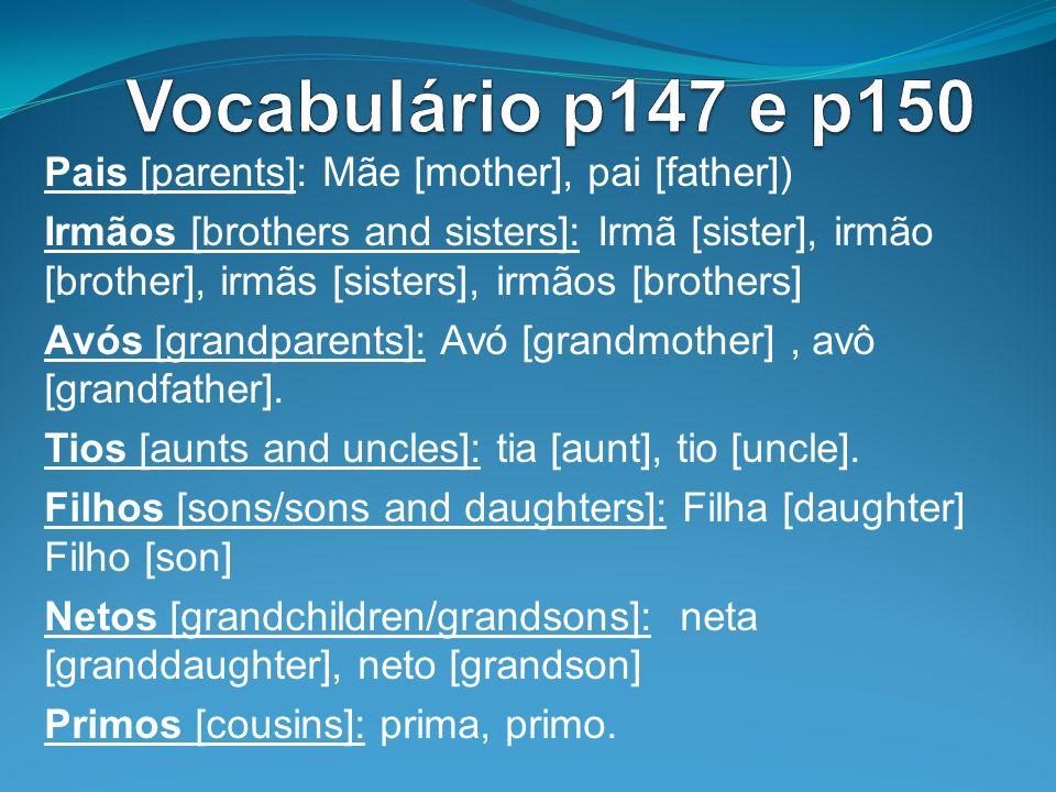 Pais [parents]: Mãe [mother], pai [father]) Irmãos [brothers and sisters]: Irmã [sister], irmão [brother], irmãs [sisters], irmãos [brothers] Avós [gr