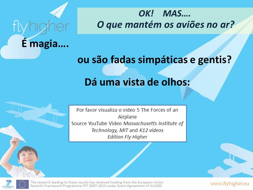 www.flyhigher.eu OK! MAS…. O que mantém os aviões no ar? É magia…. ou são fadas simpáticas e gentis? Dá uma vista de olhos: Por favor visualiza o vide