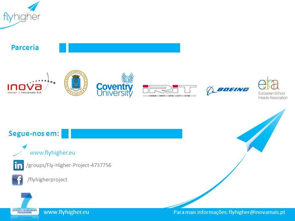 www.flyhigher.eu Parceria /groups/Fly-Higher-Project-4737756 /flyhigherproject www.flyhigher.eu Segue-nos em: www.flyhigher.eu Para mais informações: