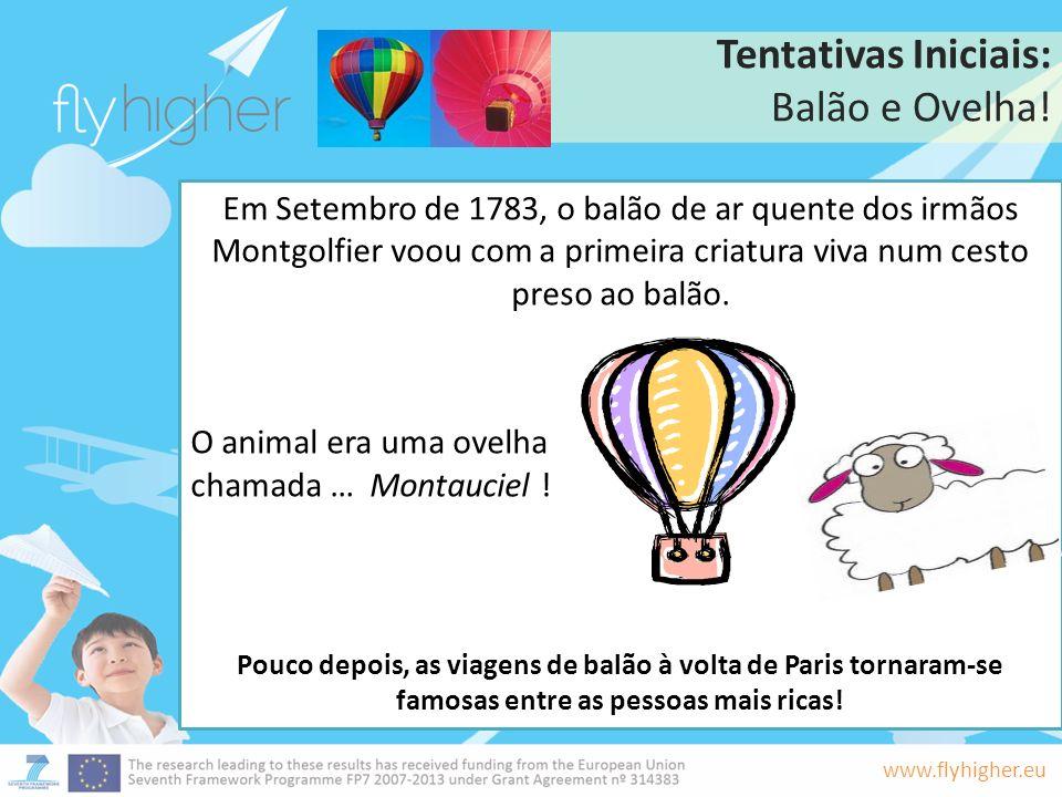 www.flyhigher.eu Tentativas Iniciais: Balão e Ovelha! Em Setembro de 1783, o balão de ar quente dos irmãos Montgolfier voou com a primeira criatura vi