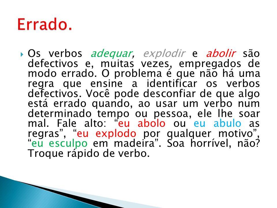 Os verbos adequar, explodir e abolir são defectivos e, muitas vezes, empregados de modo errado. O problema é que não há uma regra que ensine a identif