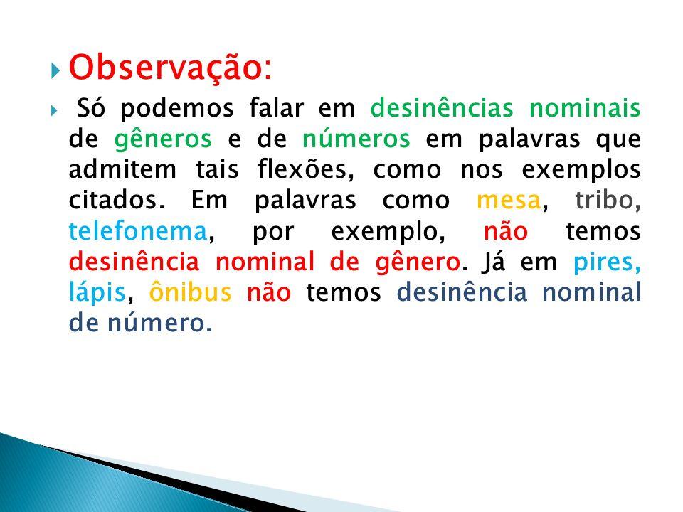 Desinências Verbais : indicam as flexões de número e pessoa e de modo e tempo dos verbos.