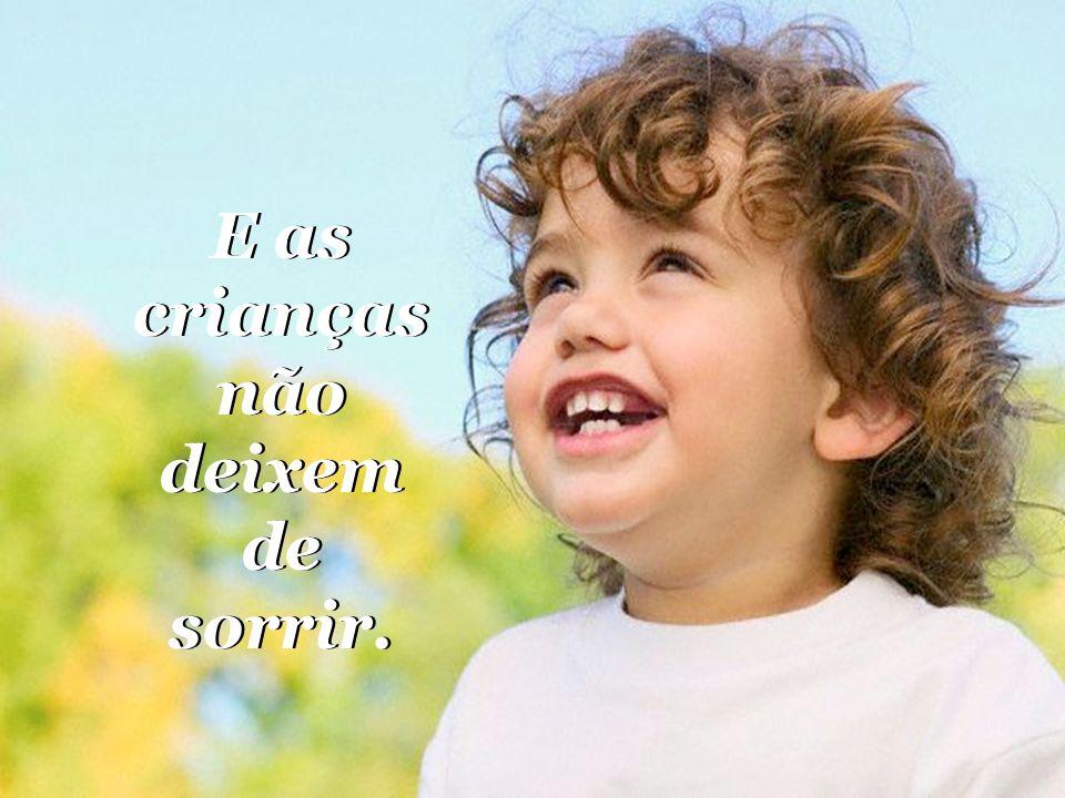E as crianças não deixem de sorrir. E as crianças não deixem de sorrir.