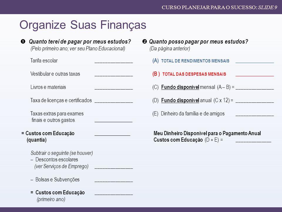 Organize Suas Finanças Quanto terei de pagar por meus estudos.