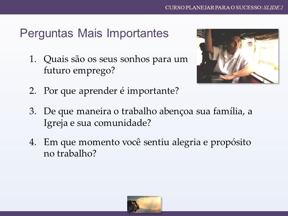 Perguntas Mais Importantes 1.Quais são os seus sonhos para um futuro emprego.