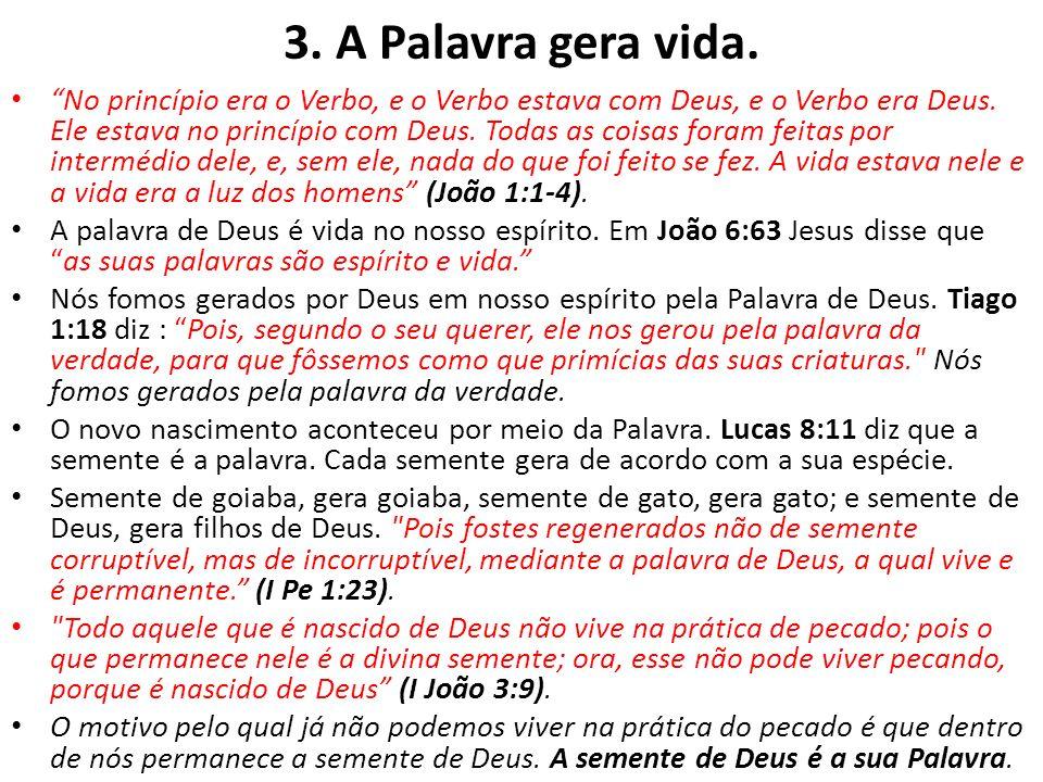 3. A Palavra gera vida. No princípio era o Verbo, e o Verbo estava com Deus, e o Verbo era Deus. Ele estava no princípio com Deus. Todas as coisas for