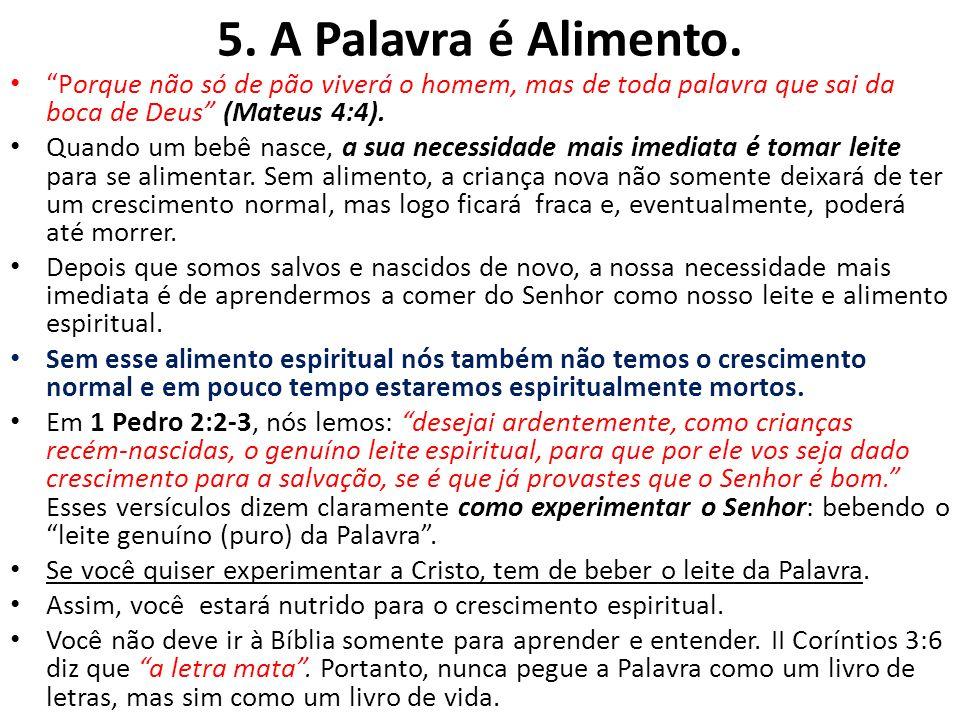 5. A Palavra é Alimento. Porque não só de pão viverá o homem, mas de toda palavra que sai da boca de Deus (Mateus 4:4). Quando um bebê nasce, a sua ne