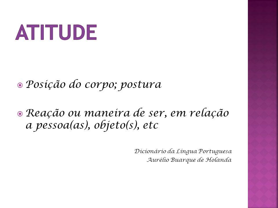 Posição do corpo; postura Reação ou maneira de ser, em relação a pessoa(as), objeto(s), etc Dicionário da Língua Portuguesa Aurélio Buarque de Holanda