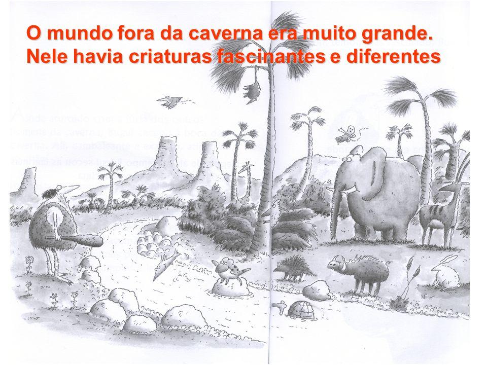O mundo fora da caverna era muito grande. Nele havia criaturas fascinantes e diferentes