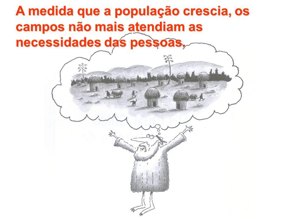 A medida que a população crescia, os campos não mais atendiam as necessidades das pessoas.