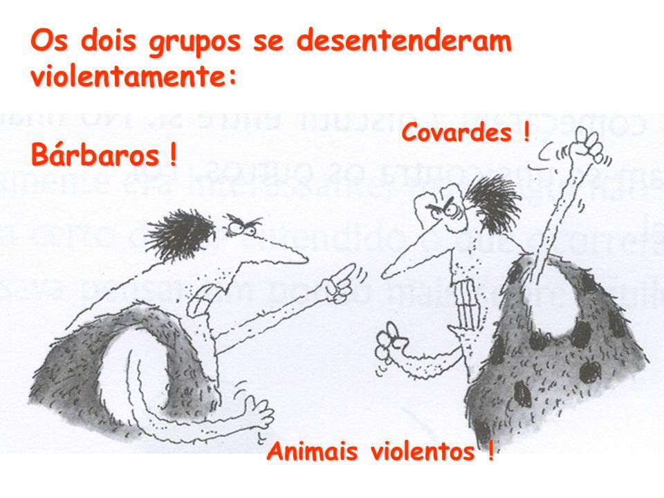 Os dois grupos se desentenderam violentamente: Bárbaros ! Covardes ! Animais violentos !