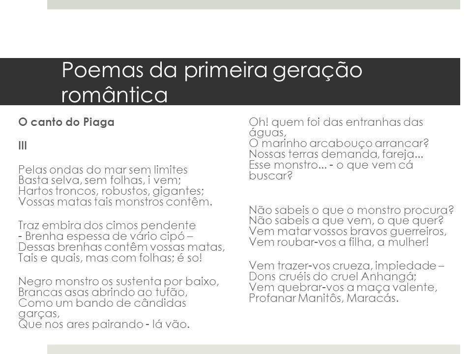 Poemas da primeira geração romântica O canto do Piaga III Pelas ondas do mar sem limites Basta selva, sem folhas, i vem; Hartos troncos, robustos, gig