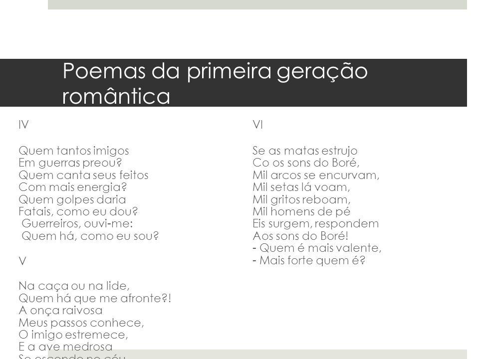 Poemas da primeira geração romântica IV Quem tantos imigos Em guerras preou? Quem canta seus feitos Com mais energia? Quem golpes daria Fatais, como e