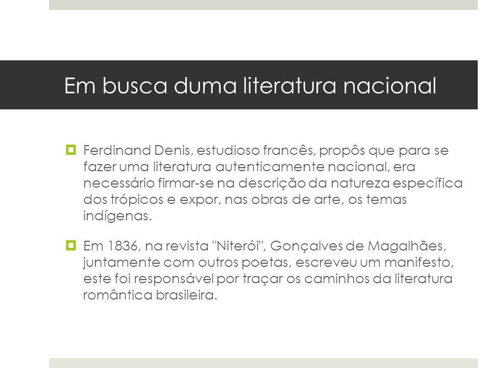 Em busca duma literatura nacional Ferdinand Denis, estudioso francês, propôs que para se fazer uma literatura autenticamente nacional, era necessário