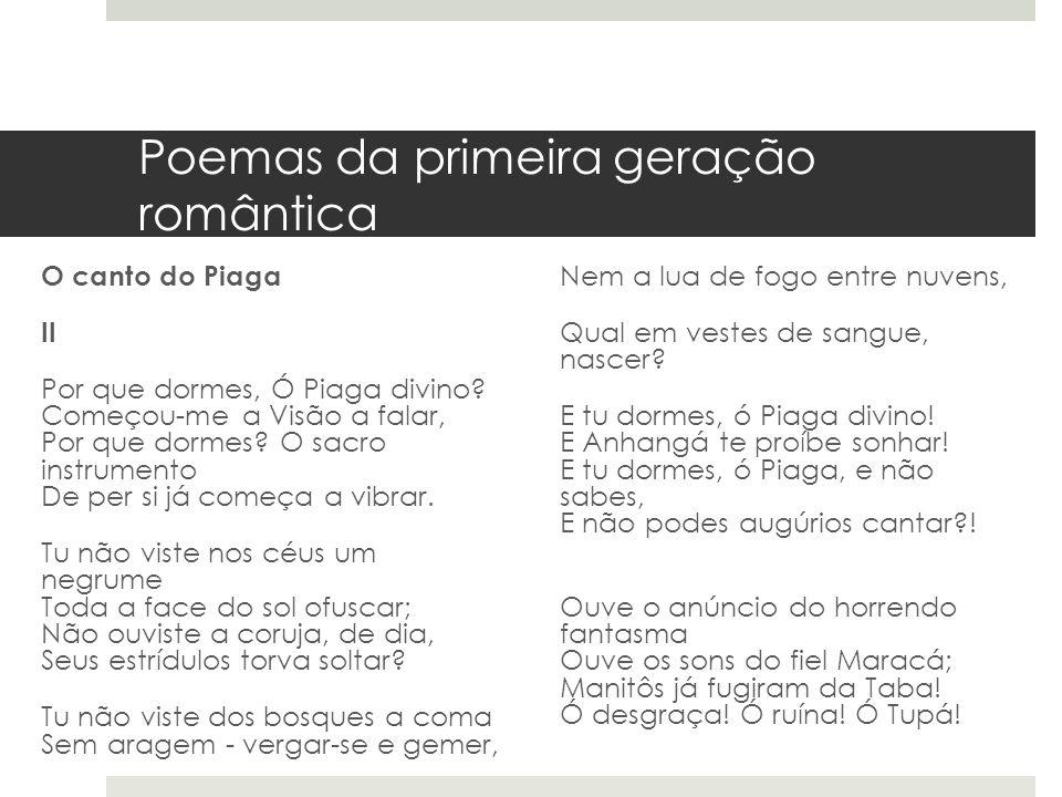 Poemas da primeira geração romântica O canto do Piaga II Por que dormes, Ó Piaga divino? Começou-me a Visão a falar, Por que dormes? O sacro instrumen