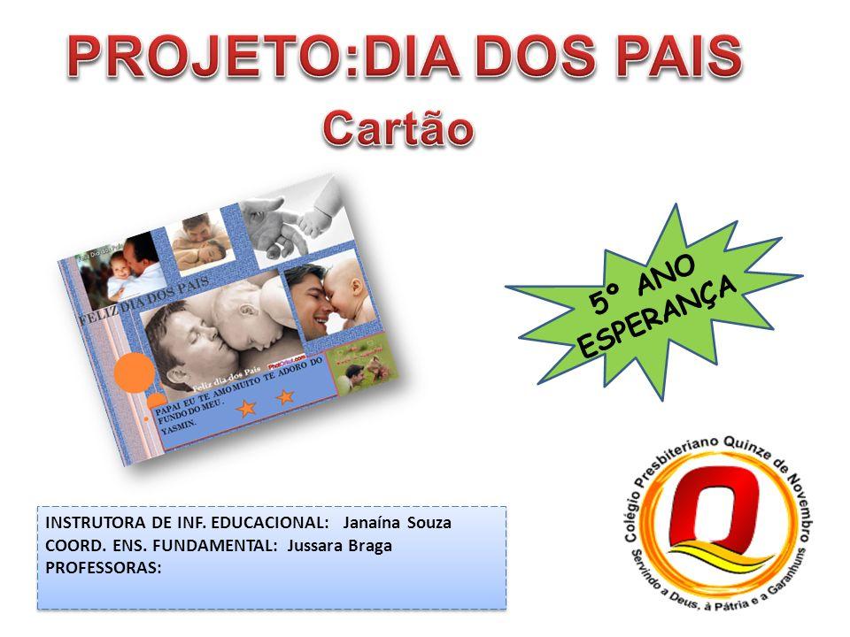 INSTRUTORA DE INF. EDUCACIONAL: Janaína Souza COORD. ENS. FUNDAMENTAL: Jussara Braga PROFESSORAS: INSTRUTORA DE INF. EDUCACIONAL: Janaína Souza COORD.