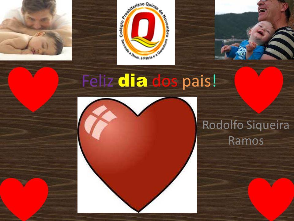 Feliz dia dos pais! Rodolfo Siqueira Ramos