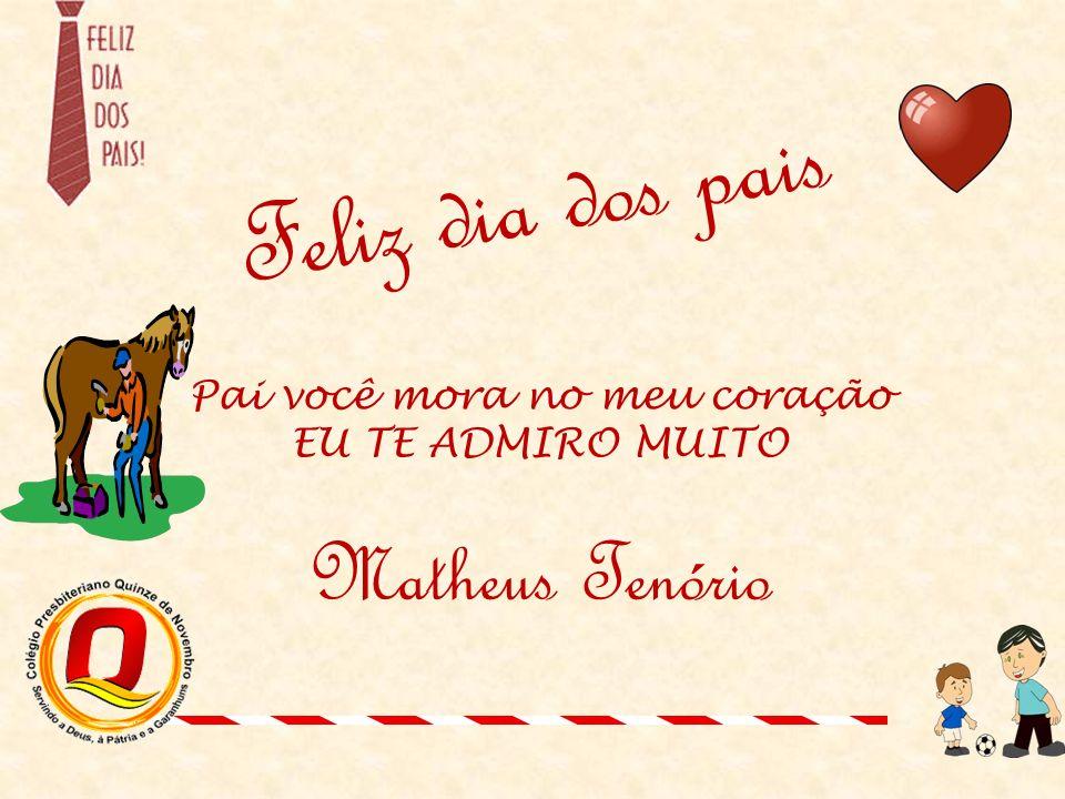 Feliz dia dos pais Pai você mora no meu coração EU TE ADMIRO MUITO Matheus Tenório