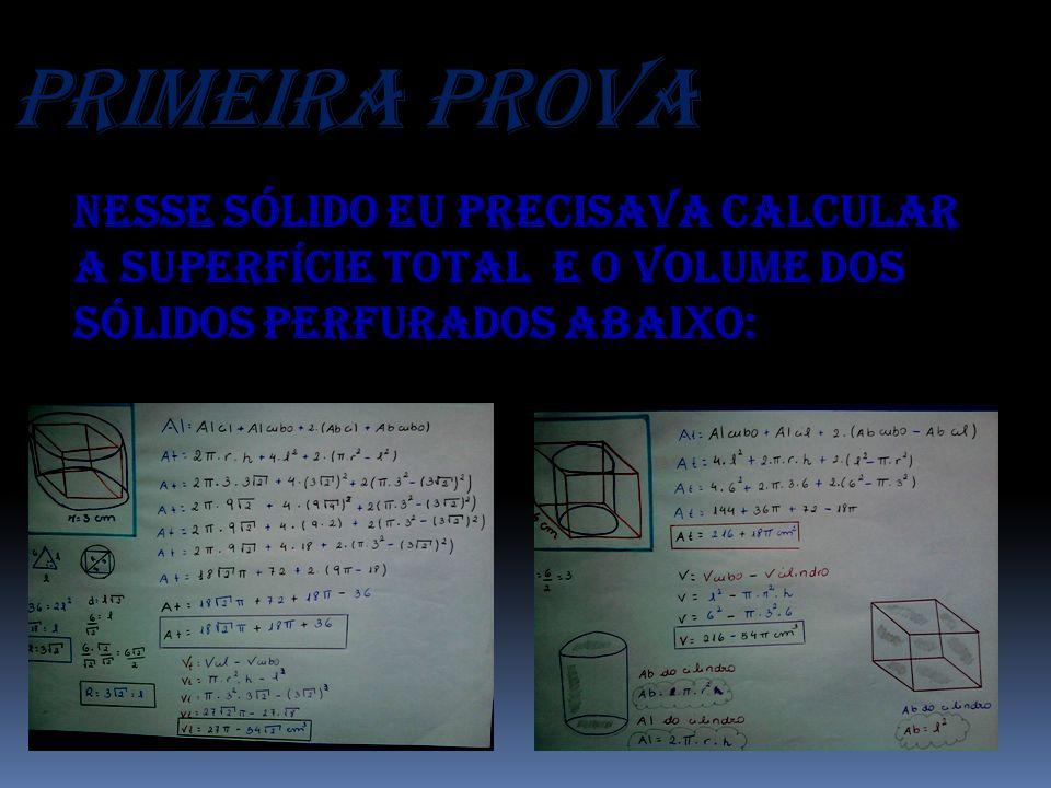 Primeira prova Nesse sólido eu precisava calcular a superfície total e o volume dos sólidos perfurados abaixo:
